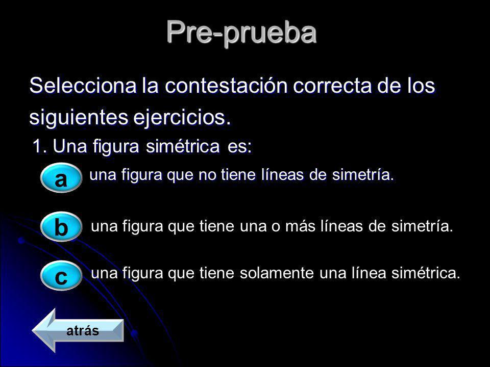 Pre-prueba Selecciona la contestación correcta de los Selecciona la contestación correcta de los siguientes ejercicios. siguientes ejercicios. 1. Una