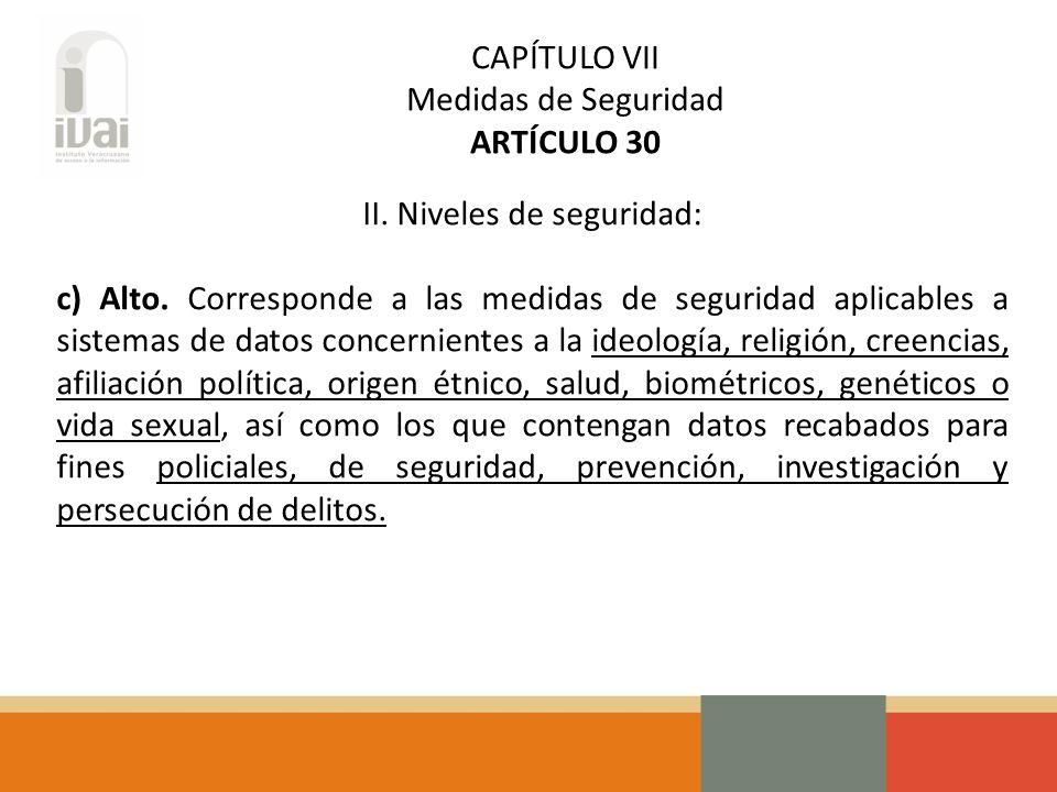 CAPÍTULO VII Medidas de Seguridad ARTÍCULO 30 II. Niveles de seguridad: c) Alto.