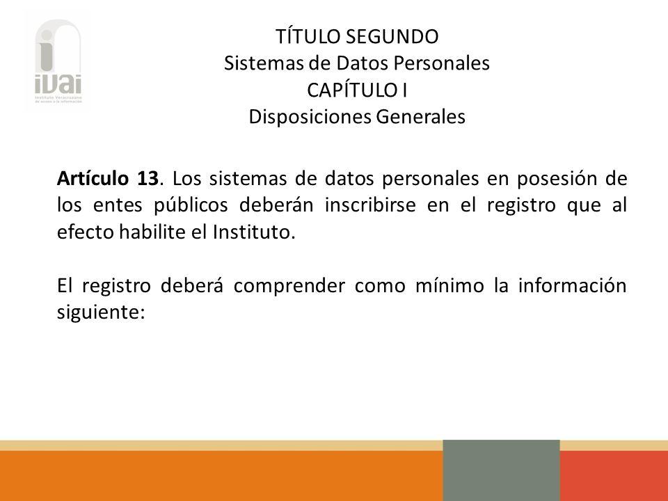TÍTULO SEGUNDO Sistemas de Datos Personales CAPÍTULO I Disposiciones Generales Artículo 13.