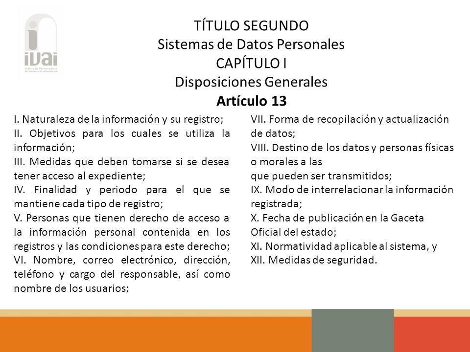 TÍTULO SEGUNDO Sistemas de Datos Personales CAPÍTULO I Disposiciones Generales Artículo 13 I.