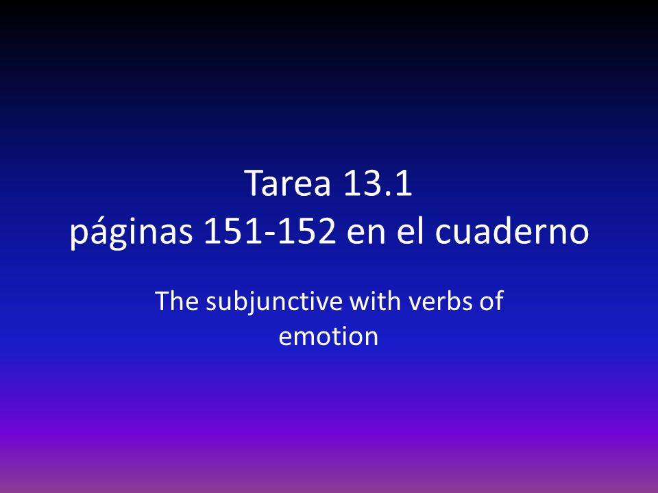 Tarea 13.1 páginas 151-152 en el cuaderno The subjunctive with verbs of emotion