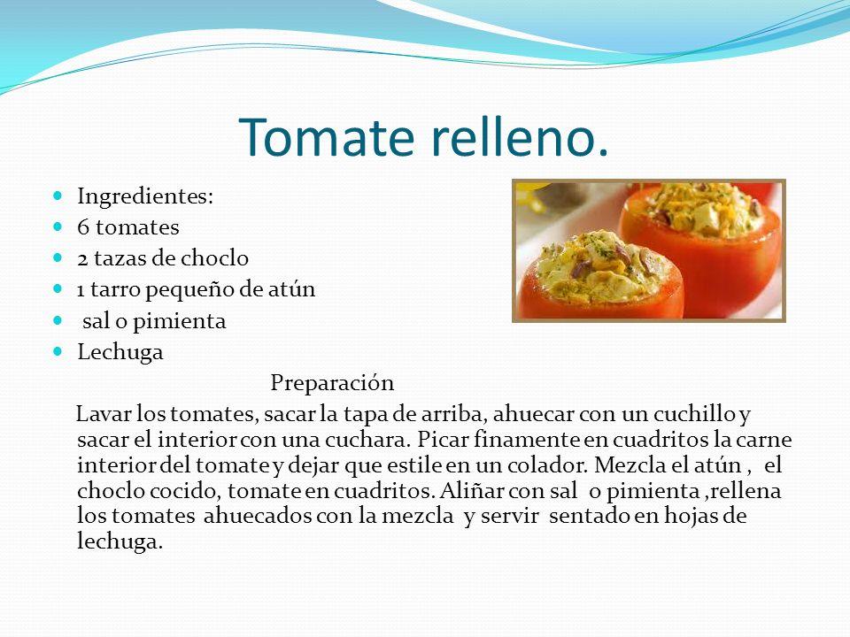 Tomate relleno. Ingredientes: 6 tomates 2 tazas de choclo 1 tarro pequeño de atún sal o pimienta Lechuga Preparación Lavar los tomates, sacar la tapa