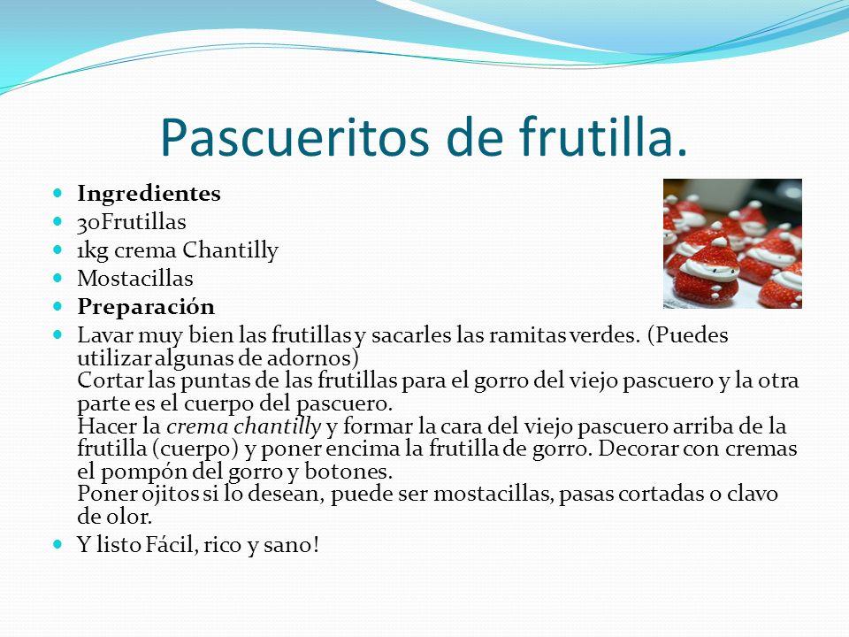 Pascueritos de frutilla. Ingredientes 30Frutillas 1kg crema Chantilly Mostacillas Preparación Lavar muy bien las frutillas y sacarles las ramitas verd