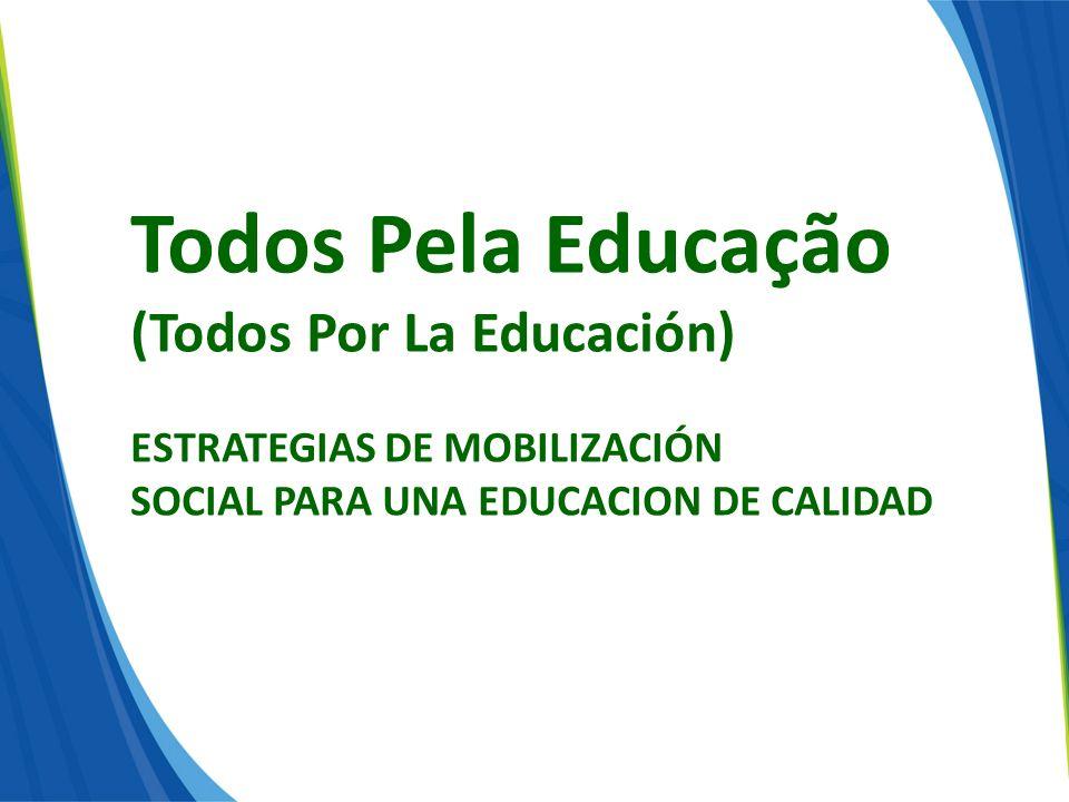 Todos Pela Educação (Todos Por La Educación) ESTRATEGIAS DE MOBILIZACIÓN SOCIAL PARA UNA EDUCACION DE CALIDAD