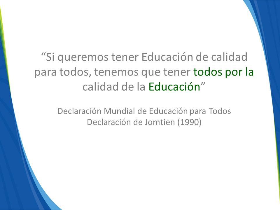 Si queremos tener Educación de calidad para todos, tenemos que tener todos por la calidad de la Educación Declaración Mundial de Educación para Todos