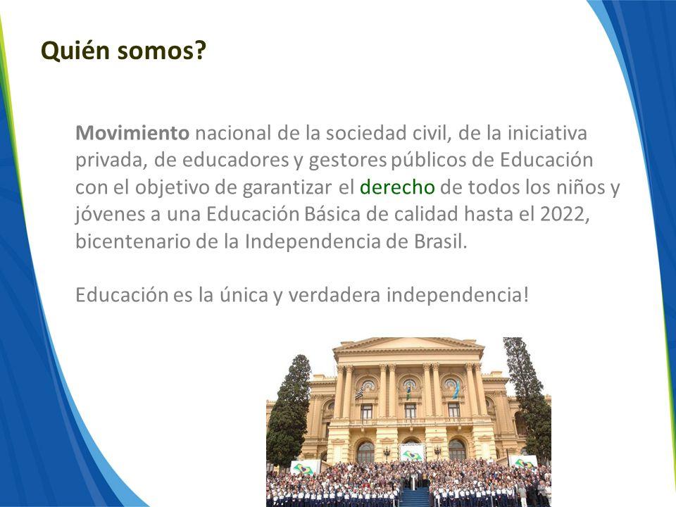 Quién somos? Movimiento nacional de la sociedad civil, de la iniciativa privada, de educadores y gestores públicos de Educación con el objetivo de gar