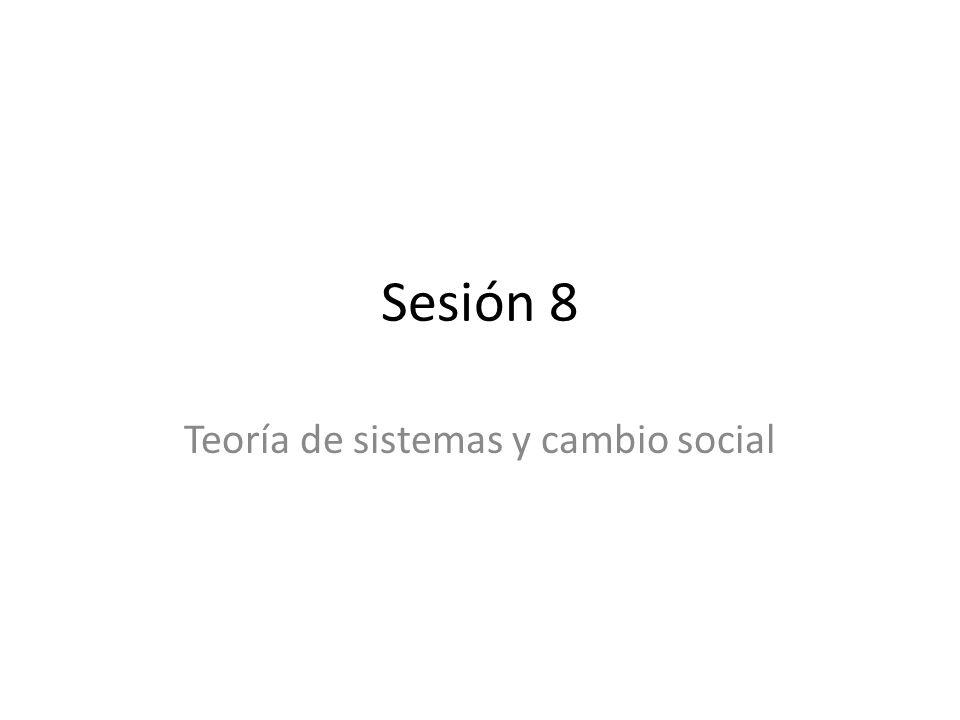 Sesión 8 Teoría de sistemas y cambio social