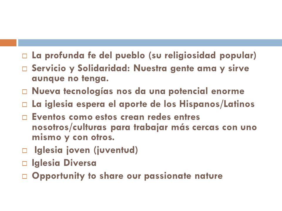 La profunda fe del pueblo (su religiosidad popular) Servicio y Solidaridad: Nuestra gente ama y sirve aunque no tenga.