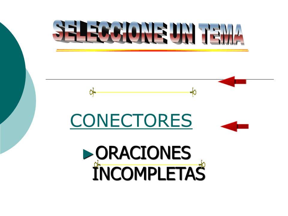CONECTORES ORACIONES ORACIONES ORACIONES INCOMPLETAS