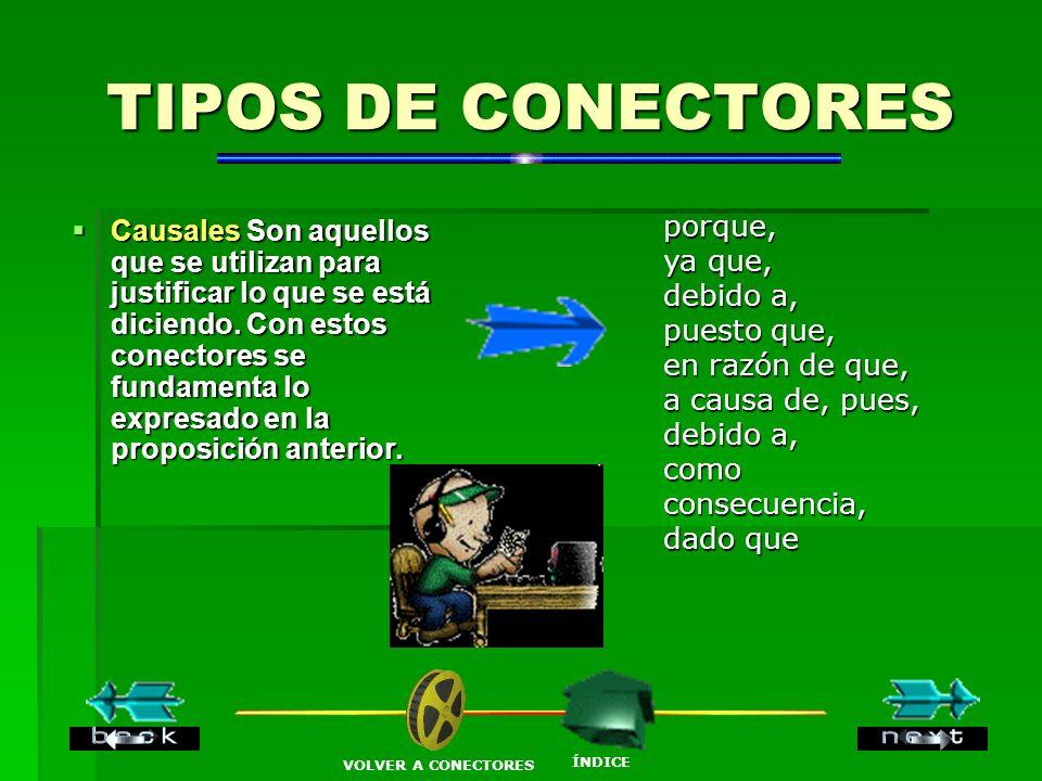 TIPOS DE CONECTORES Causales Son aquellos que se utilizan para justificar lo que se está diciendo.