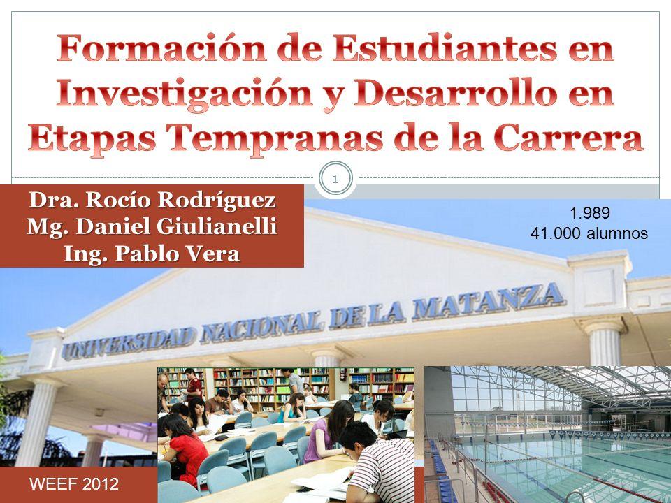 Dra. Rocío Rodríguez Mg. Daniel Giulianelli Ing. Pablo Vera 1 WEEF 2012 1.989 41.000 alumnos