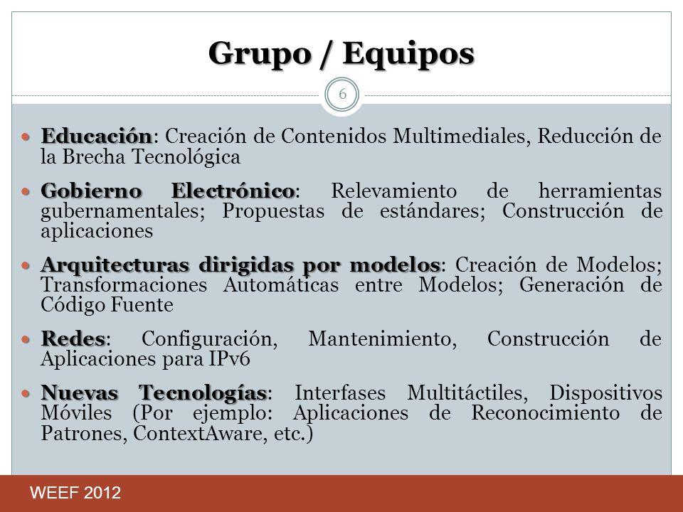 Grupo / Equipos Educación Educación: Creación de Contenidos Multimediales, Reducción de la Brecha Tecnológica Gobierno Electrónico Gobierno Electrónic