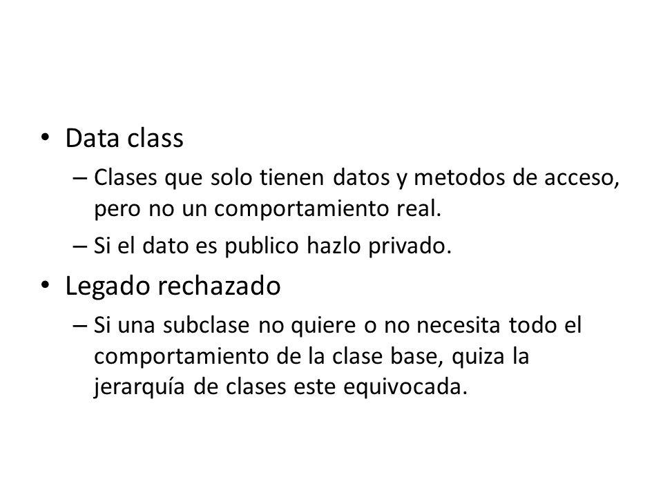 Data class – Clases que solo tienen datos y metodos de acceso, pero no un comportamiento real.