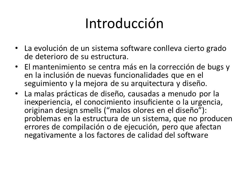 Introducción La evolución de un sistema software conlleva cierto grado de deterioro de su estructura.
