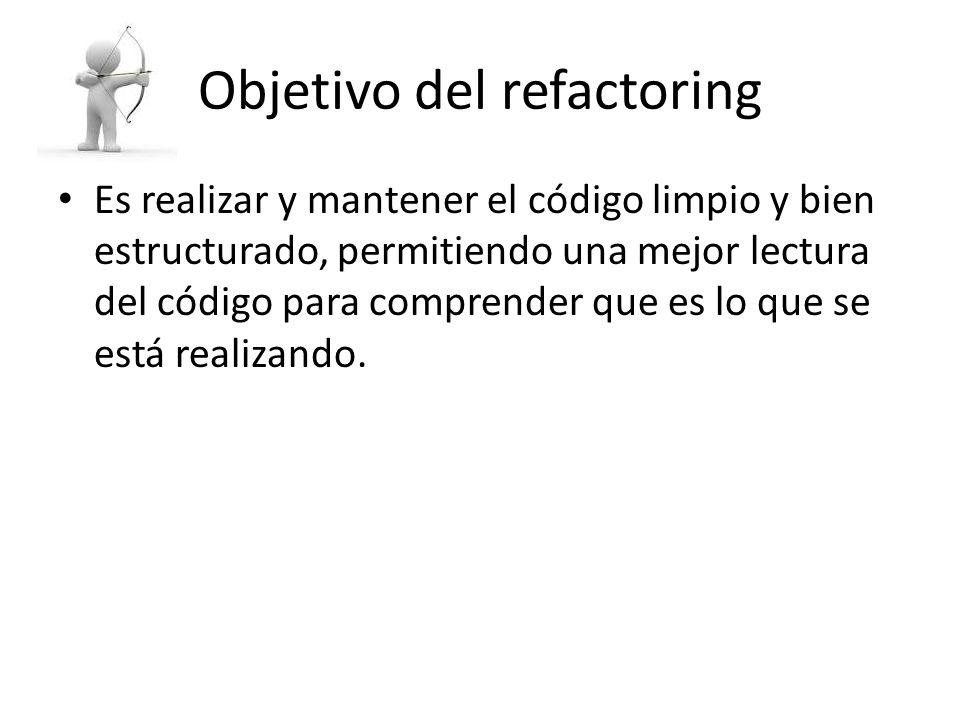 Objetivo del refactoring Es realizar y mantener el código limpio y bien estructurado, permitiendo una mejor lectura del código para comprender que es lo que se está realizando.