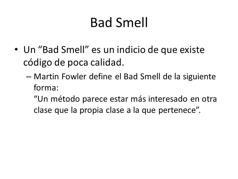 Bad Smells Código Duplicado: – Poseer la misma estructura de código en dos o más lugares es señal de que ese código necesita refactorización.