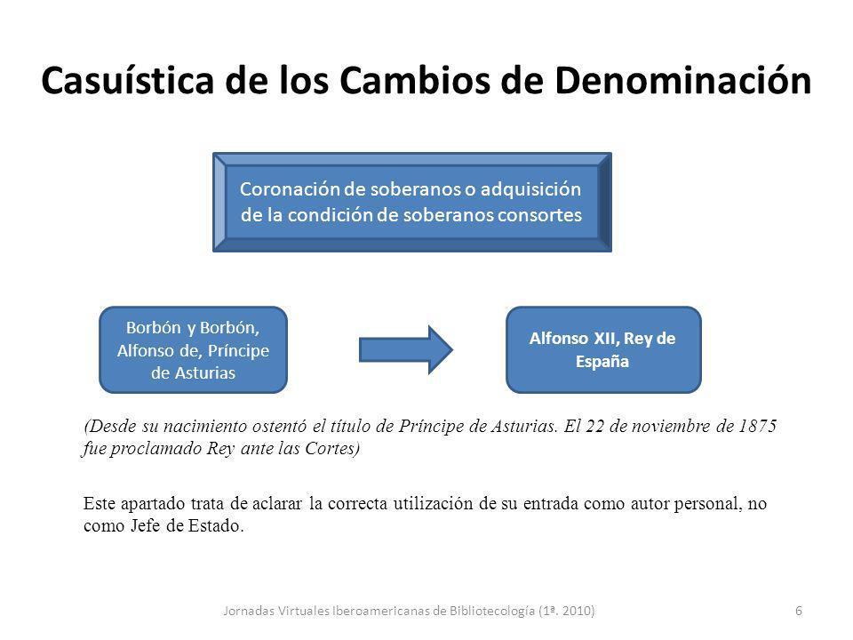 Casuística de los Cambios de Denominación (Desde su nacimiento ostentó el título de Príncipe de Asturias. El 22 de noviembre de 1875 fue proclamado Re