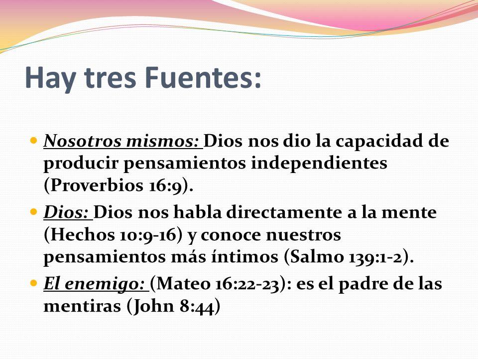 Hay tres Fuentes: Nosotros mismos: Dios nos dio la capacidad de producir pensamientos independientes (Proverbios 16:9). Dios: Dios nos habla directame
