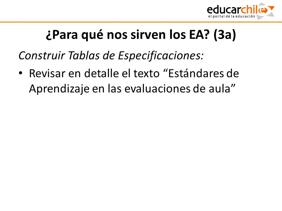 ¿Para qué nos sirven los EA? (3a) Construir Tablas de Especificaciones: Revisar en detalle el texto Estándares de Aprendizaje en las evaluaciones de a