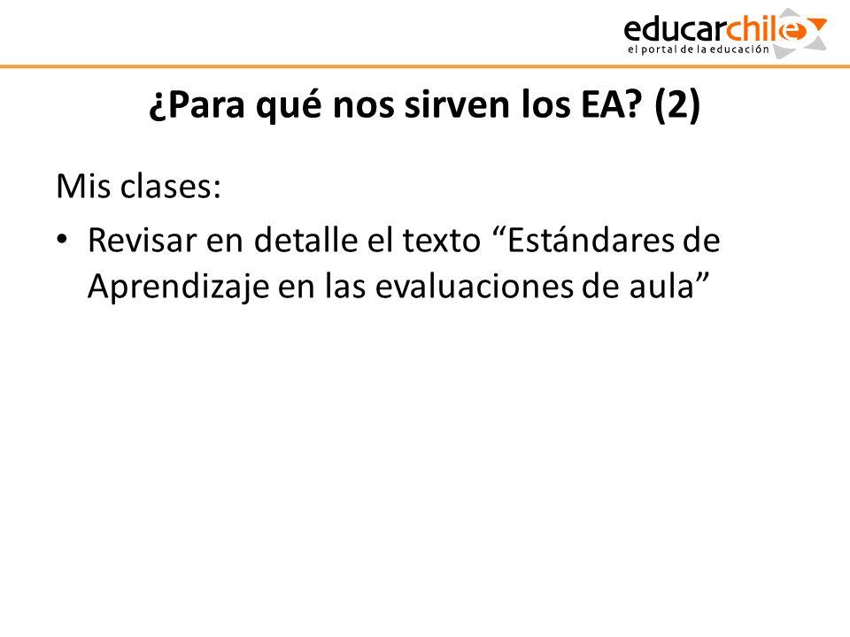 ¿Para qué nos sirven los EA? (2) Mis clases: Revisar en detalle el texto Estándares de Aprendizaje en las evaluaciones de aula