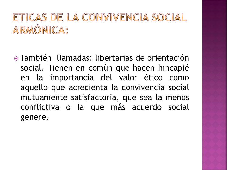 También llamadas: libertarias de orientación social. Tienen en común que hacen hincapié en la importancia del valor ético como aquello que acrecienta