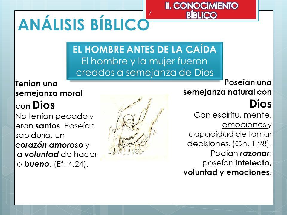 7 ANÁLISIS BÍBLICO EL HOMBRE ANTES DE LA CAÍDA El hombre y la mujer fueron creados a semejanza de Dios Tenían una semejanza moral con Dios No tenían p