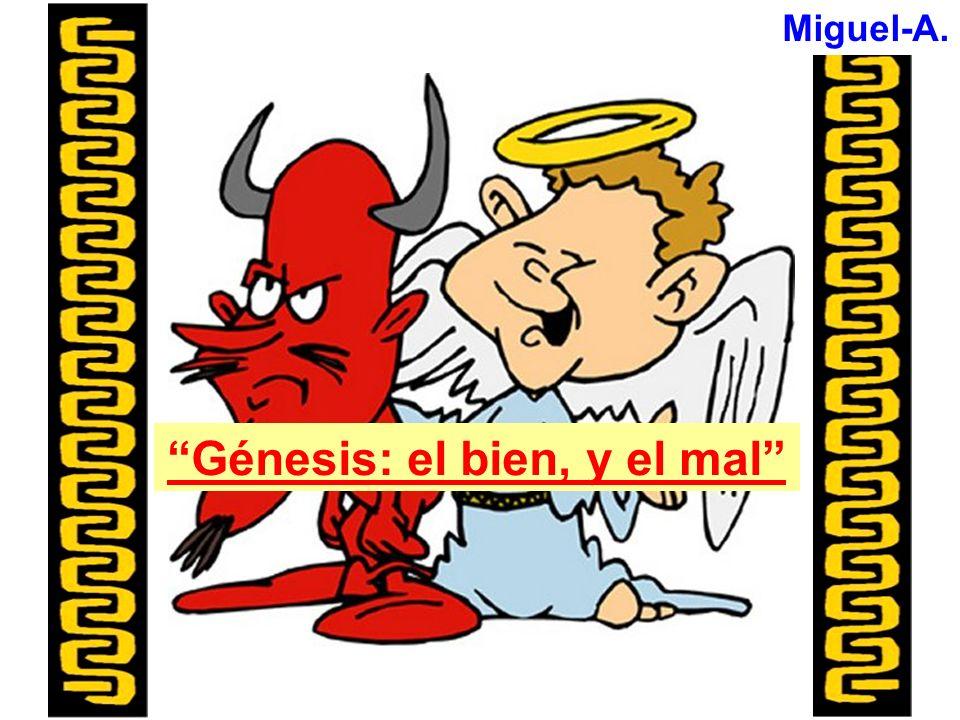 Miguel-A. Génesis: el bien, y el mal
