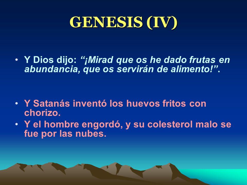 GENESIS (IV) Y Dios dijo: ¡Mirad que os he dado frutas en abundancia, que os servirán de alimento!. Y Satanás inventó los huevos fritos con chorizo. Y