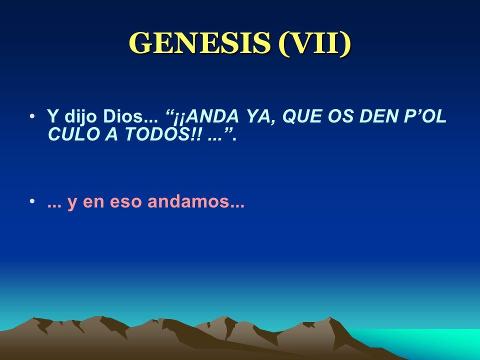 GENESIS (VII) Y dijo Dios... ¡¡ANDA YA, QUE OS DEN POL CULO A TODOS!!....... y en eso andamos...