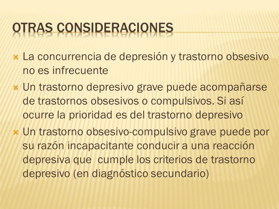 La concurrencia de depresión y trastorno obsesivo no es infrecuente Un trastorno depresivo grave puede acompañarse de trastornos obsesivos o compulsivos.