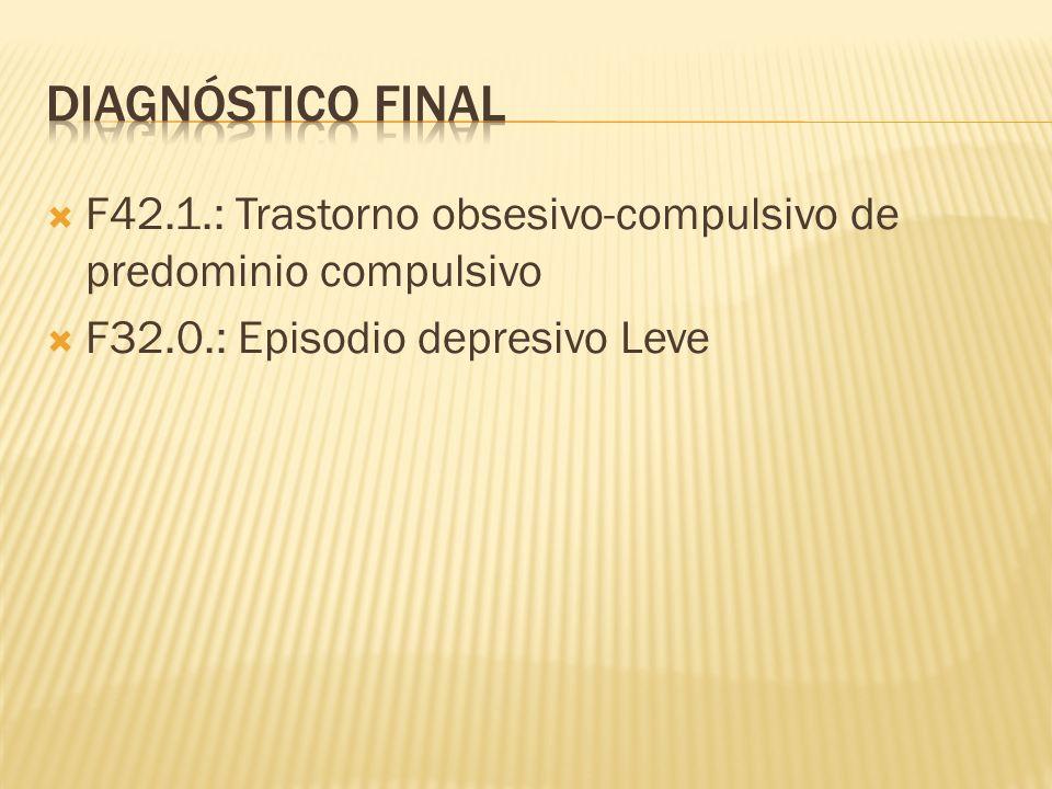 F42.1.: Trastorno obsesivo-compulsivo de predominio compulsivo F32.0.: Episodio depresivo Leve