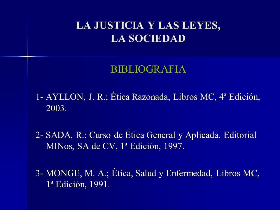 BIBLIOGRAFIA 1- AYLLON, J. R.; Ética Razonada, Libros MC, 4ª Edición, 2003. 2- SADA, R.; Curso de Ética General y Aplicada, Editorial MINos, SA de CV,