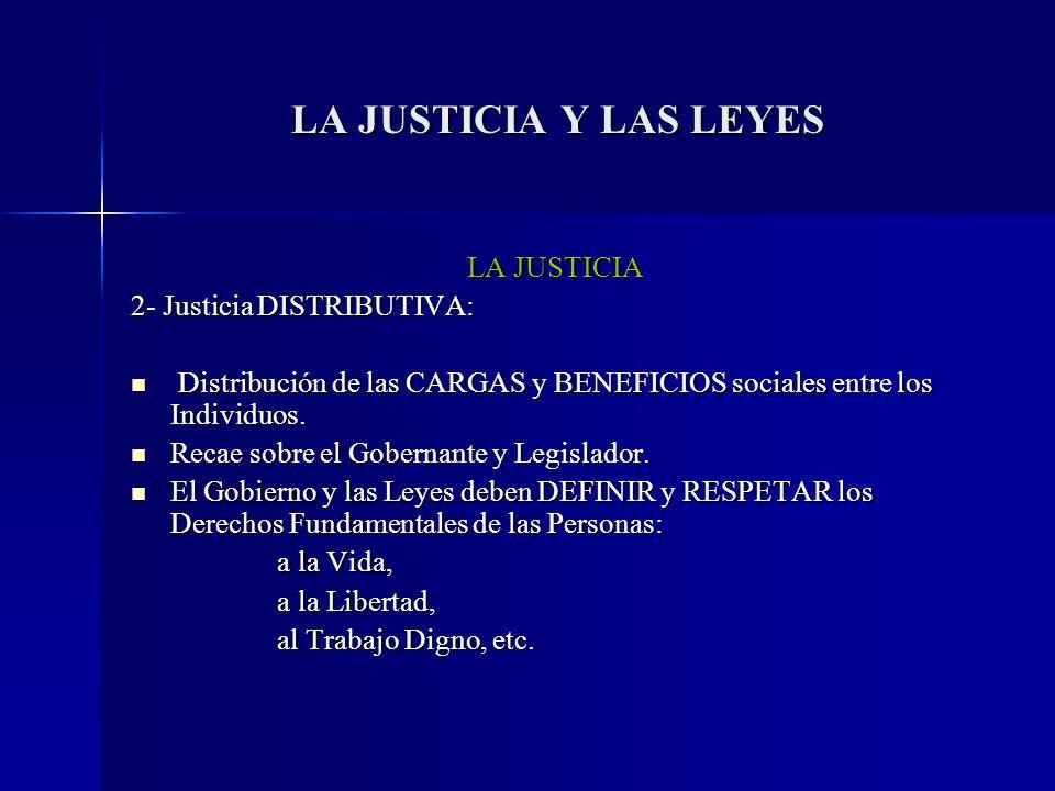 LA JUSTICIA 2- Justicia DISTRIBUTIVA: Distribución de las CARGAS y BENEFICIOS sociales entre los Individuos. Distribución de las CARGAS y BENEFICIOS s