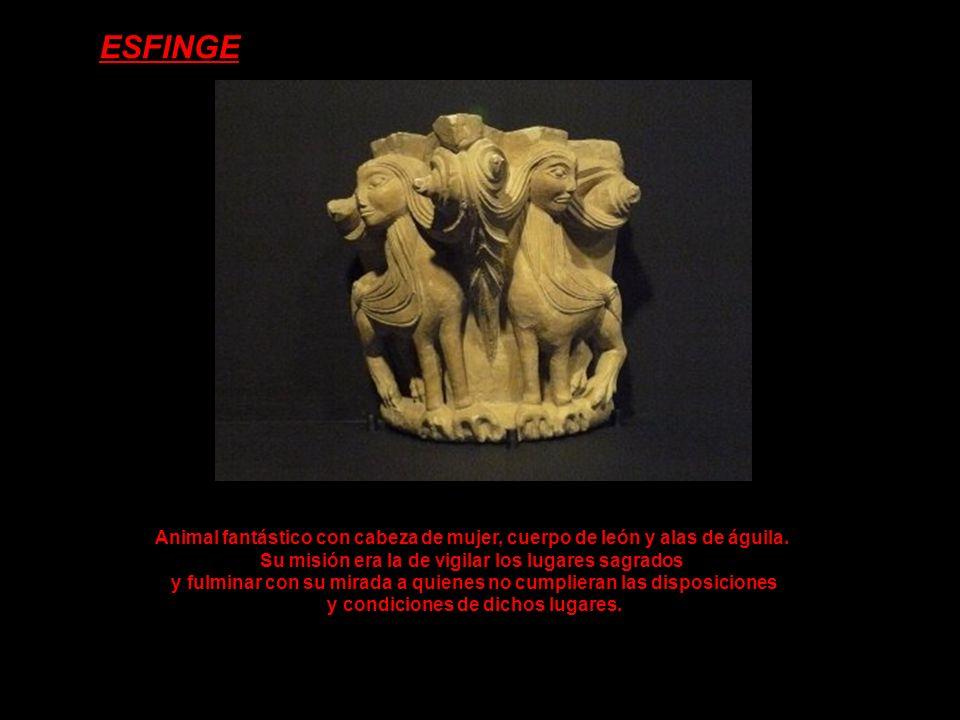 ESFINGE Animal fantástico con cabeza de mujer, cuerpo de león y alas de águila.