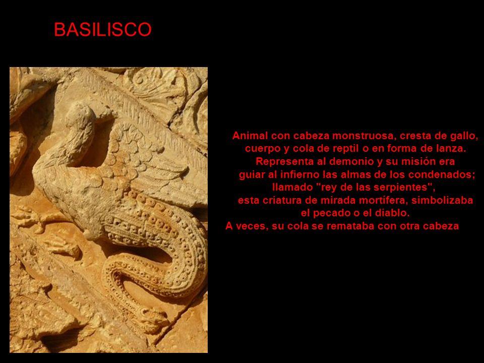 BASILISCO Animal con cabeza monstruosa, cresta de gallo, cuerpo y cola de reptil o en forma de lanza.