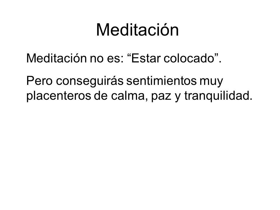 Meditación Meditación no es: Estar colocado.