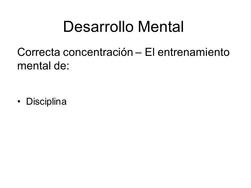 Desarrollo Mental Correcta concentración – El entrenamiento mental de: Disciplina