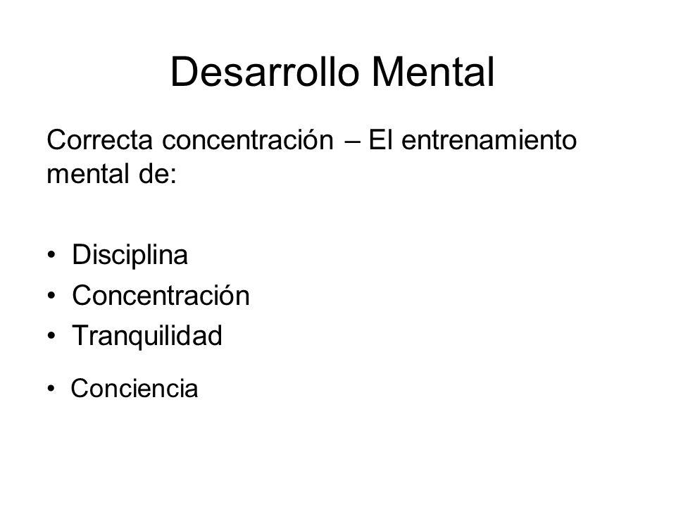 Desarrollo Mental Correcta concentración – El entrenamiento mental de: Disciplina Concentración Tranquilidad Conciencia