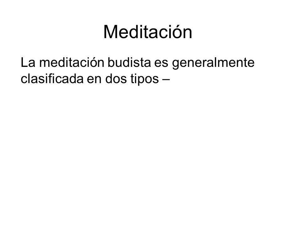 Meditación La meditación budista es generalmente clasificada en dos tipos –