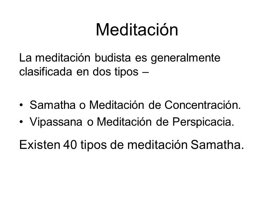 Meditación La meditación budista es generalmente clasificada en dos tipos – Samatha o Meditación de Concentración.