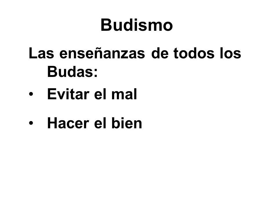 Budismo Las enseñanzas de todos los Budas: Evitar el mal Hacer el bien