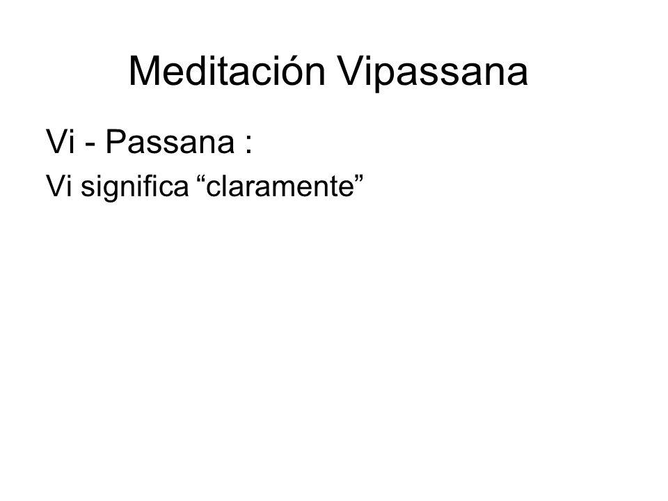 Meditación Vipassana Vi - Passana : Vi significa claramente
