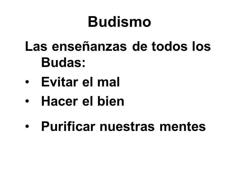 Budismo Las enseñanzas de todos los Budas: Evitar el mal Hacer el bien Purificar nuestras mentes