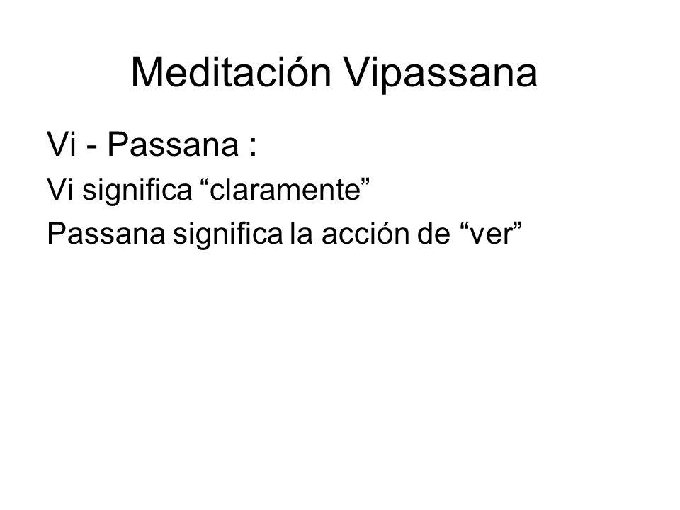 Meditación Vipassana Vi - Passana : Vi significa claramente Passana significa la acción de ver