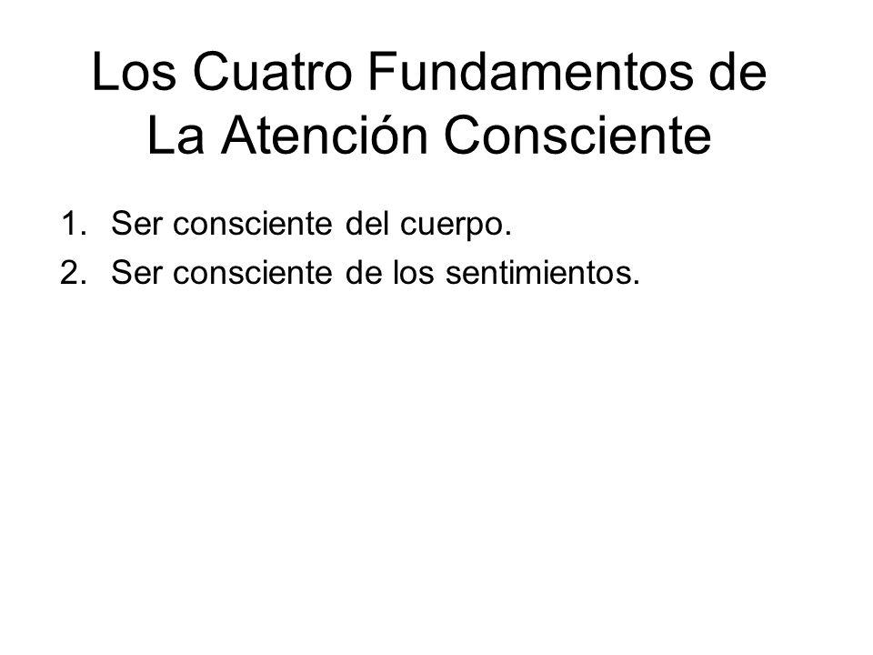 Los Cuatro Fundamentos de La Atención Consciente 1.Ser consciente del cuerpo.