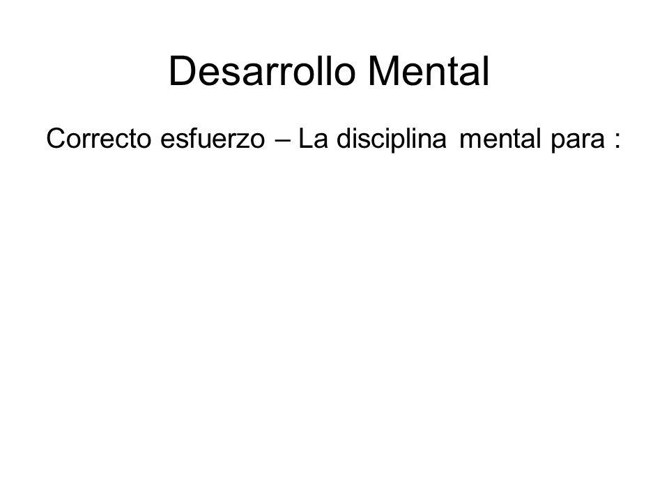 Desarrollo Mental Correcto esfuerzo – La disciplina mental para :