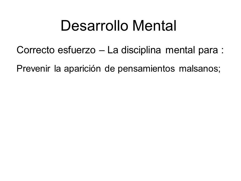 Desarrollo Mental Correcto esfuerzo – La disciplina mental para : Prevenir la aparición de pensamientos malsanos;