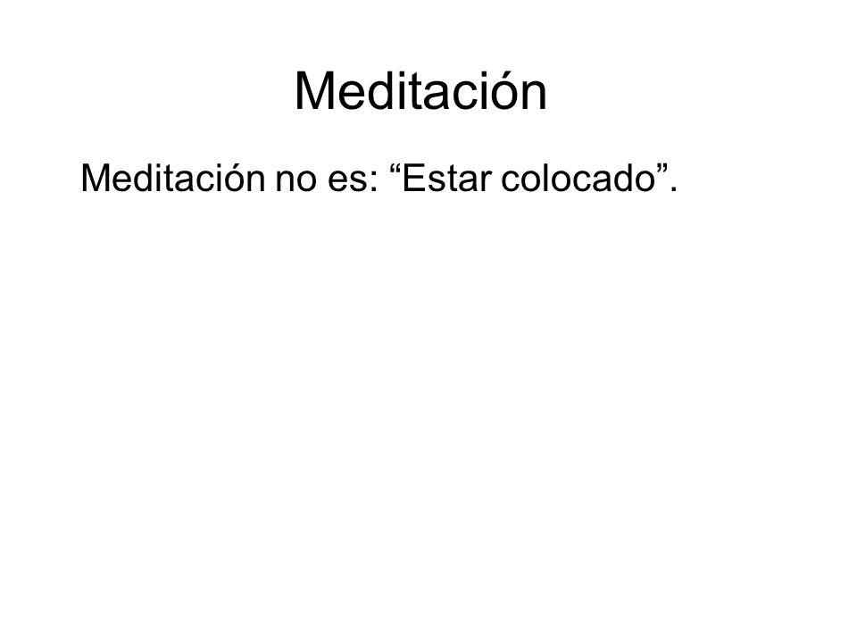 Meditación no es: Estar colocado.