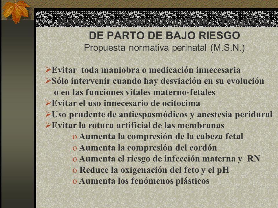 MANEJO CONSERVADOR DEL TRABAJO DE PARTO DE BAJO RIESGO Propuesta normativa perinatal (M.S.N.) Evitar toda maniobra o medicación innecesaria Sólo inter