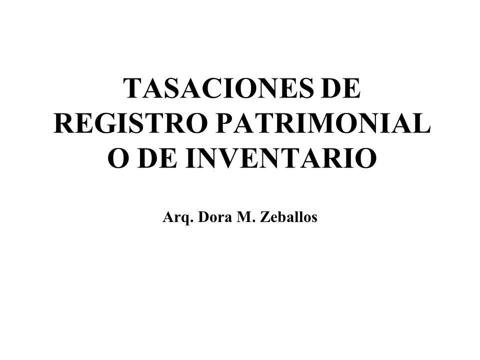 TASACIONES DE REGISTRO PATRIMONIAL O DE INVENTARIO Arq. Dora M. Zeballos